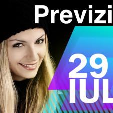 Previziunea pentru 29 Iulie