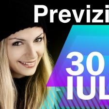 Previziunea pentru 30 Iulie