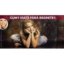 Cum să trăiești fără regrete?