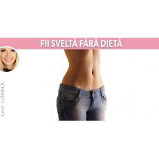 Fii sveltă fără dietă (cum să slăbești)